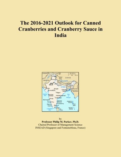 The 2016-2021 Outlook for Canned Cranberries and Cranberry Sauce in India