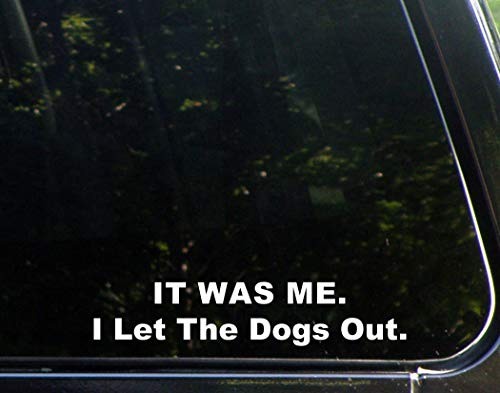IT was ME. I Let The Dogs Out. - 8-3/4' x 2' - Vinyl Die Cut Decal/Bumper Sticker for Windows, Cars, Trucks, Laptops, Macbooks, Etc.