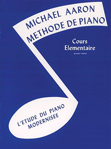 Michael Aaron Methode De Piano Cours Elementaire Premier Volume L\'Etude Du Piano Modernisee
