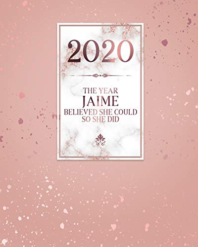 2020 The Year Jaime Believed She Could So She Did: Daily Weekly Monthly Calendar Planner with Quarterly Checklist for Business, Home or Student Organization