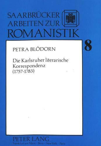 Die Karlsruher literarische Korrespondenz (1757-1783) (Saarbrücker Arbeiten zur Romanistik, Band 8)