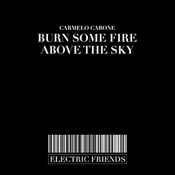Burn Some Fire Above the Sky