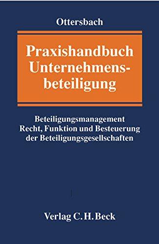 Praxishandbuch Unternehmensbeteiligung: Beteiligungsmanagement Recht, Funktion und Besteuerung der Beteiligungsgesellschaften