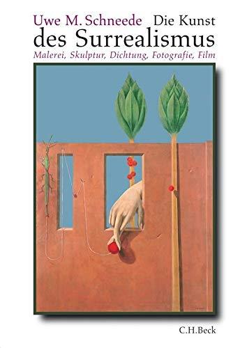 Die Kunst des Surrealismus: Malerei, Skulptur, Fotografie, Film: Dichtung, Malerei, Skulptur, Fotografie, Film