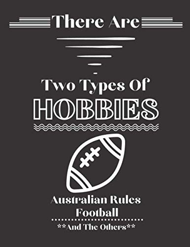 There Are Two Types Of Hobbies Australian Rules Football And The Others: Funny Australian Rules Football Gifts For Australian Rules Football Lovers & Fans | Lined Journal For Writing & Taking Notes