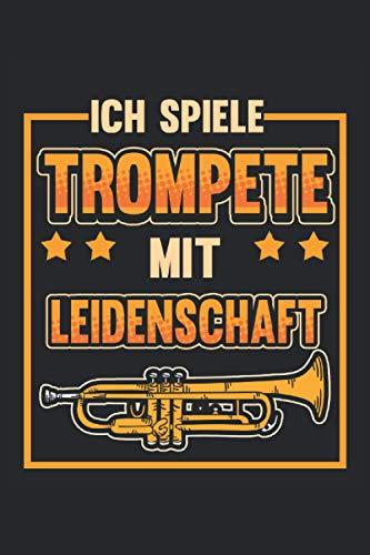 Trompete Notizbuch Ich spiele Trompete mit Leidenschaft: Notizbuch für Blasorchester, Musiker und Orchester / Tagebuch / Journal für Notizen und Planungen / Planer und Erinnerungen