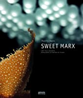 Sweet Marx - Cent huit desserts de Thierry Marx