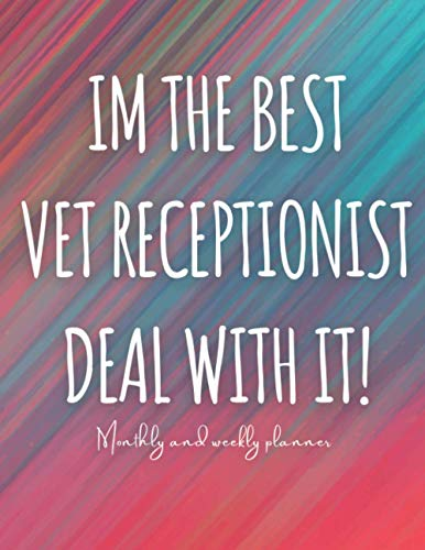 Im The Best Vet Receptionist Deal With It: Weekly And Monthly Planner...