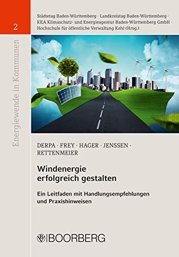 Windenergie erfolgreich gestalten: Ein Leitfaden mit Handlungsempfehlungen und Praxishinweisen (Energiewende in Kommunen 2)