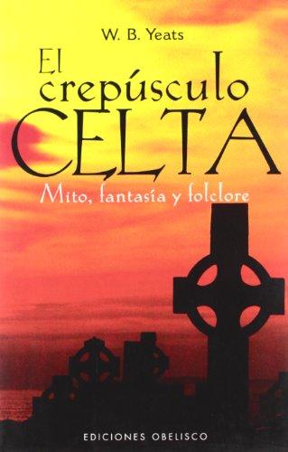 El crepúsculo celta: Mito, Fantasia y Folclore (NARRATIVA)