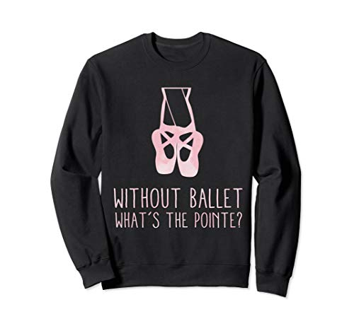 gift card deals still live grab last minute savings today Funny Ballet Quote Top Whats The Pointe Cute Ballerina Gift Sweatshirt