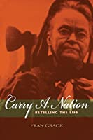 Carry A. Nation: Retelling the Life (Religion in North America)