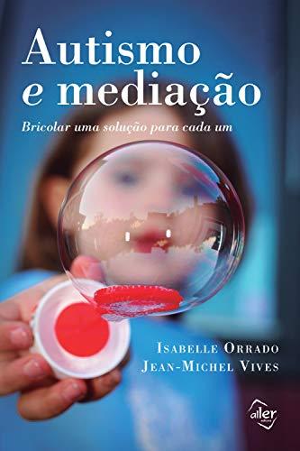 Autismo e mediação: Bricolar uma solução para cada um (Portuguese Edition)