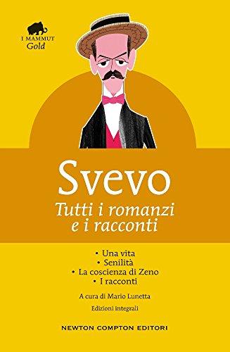 Tutti i romanzi e i racconti: Una vita-Senilità-La coscienza di Zeno-I racconti. Ediz. integrale