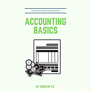Accounting Basics: The Simple Guide For Beginners                   By:                                                                                                                                 Andrew P.C.                               Narrated by:                                                                                                                                 Andrew Li                      Length: 48 mins     Not rated yet     Overall 0.0
