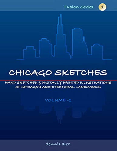 Chicago Sketches - Fusion Series 1: Hand sketched & digitally painted illustrations of Chicago\'s architectural landmarks - Volume 1 (English Edition)
