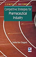 Compete or Forfeit!: Competitive Strategies for Pharmaceutical Industry