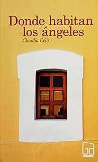 Donde habitan los angeles / Where Angels Live par Claudia Celis