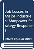 Job Losses in Major Industries: Manpower Strategy Responses