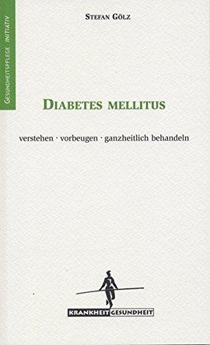Diabetes mellitus: Verstehen - vorbeugen - ganzheitlich behandeln