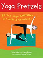 Yoga Pretzels: 50 Fun Yoga Activities For Kids & Grownups (Yoga Cards)