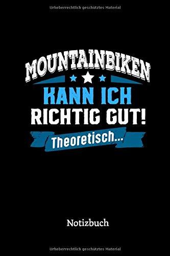 Mountainbiken kann ich richtig gut - theoretisch: Notizbuch, lustiges Geschenk für einen Mountainbiker, 6 x 9 Zoll (A5), kariert