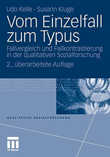 Vom Einzelfall zum Typus: Fallvergleich und Fallkontrastierung in der Qualitativen Sozialforschung (Qualitative Sozialforschung) (German Edition)
