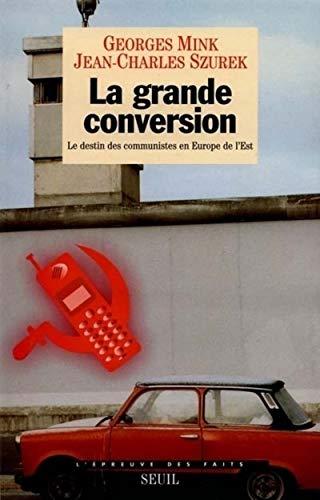 La Grande Conversion. Le destin des communistes en Europe de l'Est