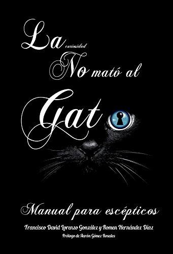 La Curiosidad no mató al gato: Manual para escépticos