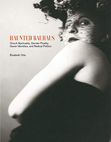 Image of Haunted Bauhaus: Occult Spirituality, Gender Fluidity, Queer Identities, and Radical Politics (The MIT Press)