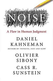 Noise: A Flaw in Human Judgment (English Edition) por [Daniel Kahneman, Olivier Sibony, Cass R. Sunstein]