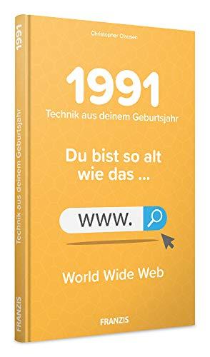 1991 - Technik aus Deinem Geburtsjahr. Du bist so alt wie ... Das Jahrgangsbuch für alle Technikfans | 30. Geburtstag: Du bist so alt wie das ... Internet