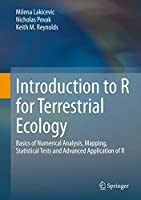 Introduction to R for Terrestrial Ecology: Basics of Numerical Analysis, Mapping, Statistical Tests and Advanced Application of R