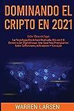 DOMINANDO EL CRIPTO EN 2021: Este Libro Incluye: La Tecnología Blockchain Explicada, Bitcoin Y El Comercio De Criptodivisas. Una Guía Para Principiantes Sobre Definiciones, Indicadores Y Consejos