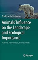 Animals' Influence on the Landscape and Ecological Importance: Natives, Newcomers, Homecomers