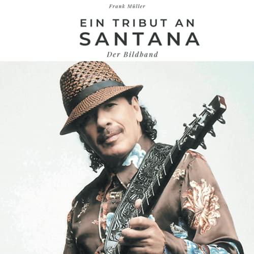 Ein Tribut an Santana: Der Bildband (German Edition)