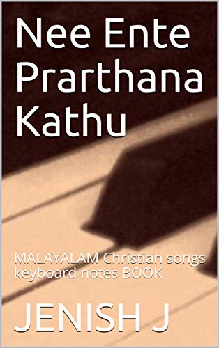 Nee Ente Prarthana Kathu: MALAYALAM Christian songs keyboard notes BOOK (English Edition)