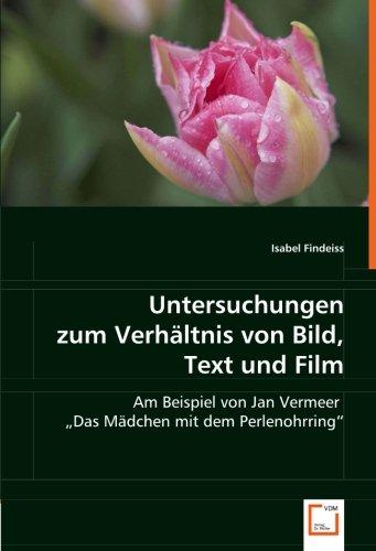 Untersuchungen zum Verhältnis von Bild, Text und Film: Am Beispiel von Jan Vermeers