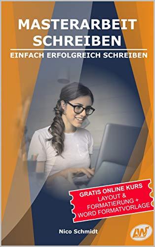 Masterarbeit Schreiben - Einfach Erfolgreich Schreiben: +Gratis Onlinekurs - Layout &...