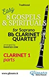 Clarinet 1 part of '8 Gospels & Spirituals' for Clarinet quartet: easy/intermediate (8 Gospels & Spirituals for Clarinet quartet) (English Edition)