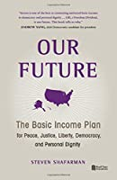Our Future: The Basic Income Plan for Peace, Justice, Liberty, Democracy, and Personal Dignity