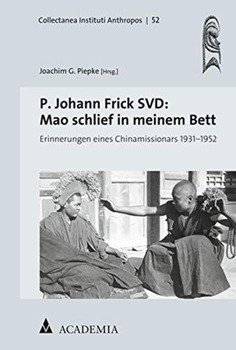 P. Johann Frick SVD: Mao schlief in meinem Bett: Erinnerungen eines Chinamissionars 1931-1952 (Collectanea Instituti Anthropos, Band 52)