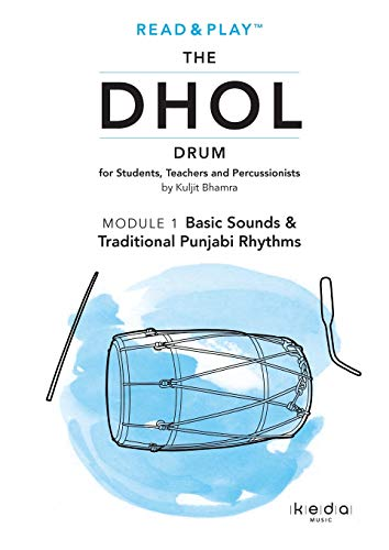Read and Play the Dhol Drum MODULE 1: Basic Sounds & Traditional Punjabi Rhythms