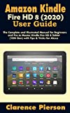 Amazon Kindle Fire HD 8 (2020) User Guide: The Complete and Illustrated Manual for Beginners and Pro to Master Kindle Fire HD 8 Tablet (10th Gen) with ... Kindle Owner's Manual) (English Edition)