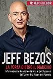 Jeff Bezos: La Forza Dietro il Marchio (Italian Edition) (Edizione Italiana): Informazioni e Analisi della Vita e dei Successi dell'Uomo Più Ricco del Pianeta (Miliardari Visionari Vol. 1)