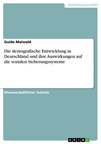 Die demografische Entwicklung in Deutschland und ihre Auswirkungen auf die sozialen Sicherungssysteme