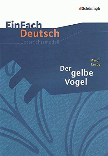 EinFach Deutsch Unterrichtsmodelle: Myron Levoy: Der gelbe Vogel: Klassen 8 - 10