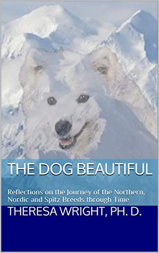 The Dog Beautiful: Reflections of the Journey of the Northern, Nordic and Spitz Breeds through Time