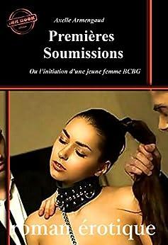 Premières Soumissions – ou l'initiation d'une jeune femme BCBG [Histoire vraie et non censurée] par [Axelle Armengaud]