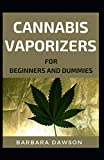 Cannabis Vaporizer For Beginners And Dummies: Basic Guide To Cannabis Vaporizer